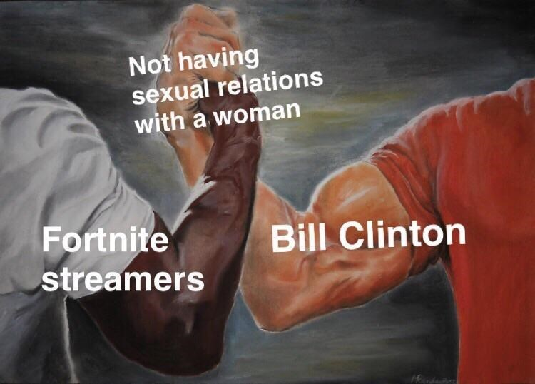 Arm - Not having sexual relations with a woman Fortnite streamers Bill Clinton
