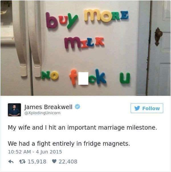 Product - bus MORE (Lok UNO James Breakwell @XplodingUnicor Follow My wife and I hit an important marriage milestone We had a fight entirely in fridge magnets. 10:52 AM 4 Jun 2015 t15,918 22,408