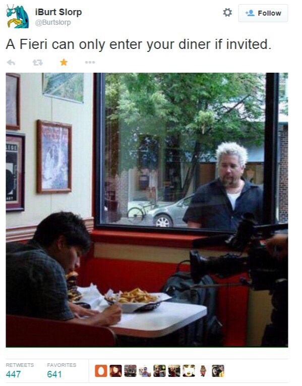 Conversation - iBurt Slorp Follow @Burtslorp A Fieri can only enter your diner if invited. FAVORITES RETWEETS 447 641