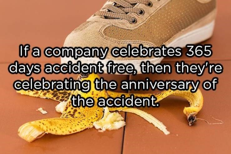 showerthoughts - Footwear - fa company celebrates 365 days accident free, then they're celebrating the anniversary of the accident