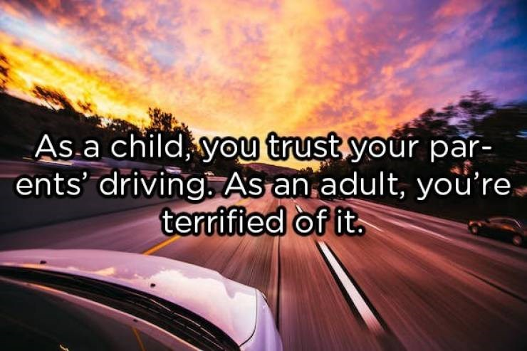 showerthoughts - Sky - As.a child, you trust your par- ents' driving. As an adult, you're. terrified of it.