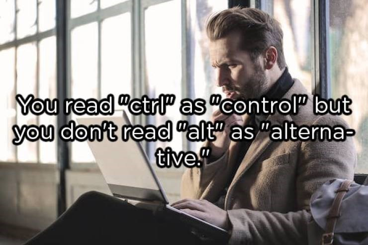 """showerthoughts - Text - You read """"ctrlP as """"controlP but you don't read """"alt"""" as """"alterna- tive"""