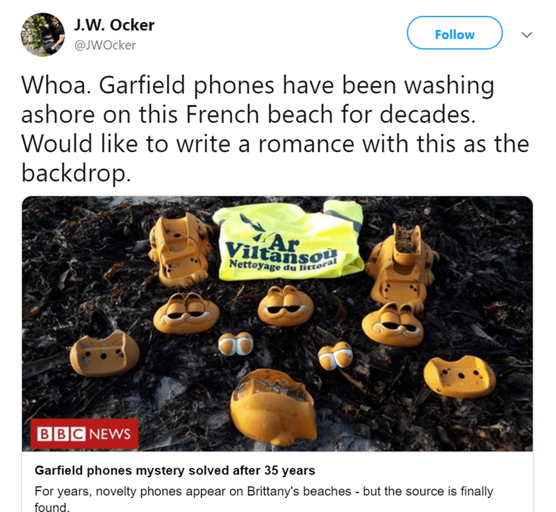 garfield phones - Text - J.W. Ocker Follow @JWOcker Whoa. Garfield phones have been washing ashore on this French beach for decades. Would like to write a romance with this as the backdrop Ar Viltansou Nettoyage du littoral BBC NEWS Garfield phones mystery solved after 35 years For years, novelty phones appear on Brittany's beaches - but the source is finally found