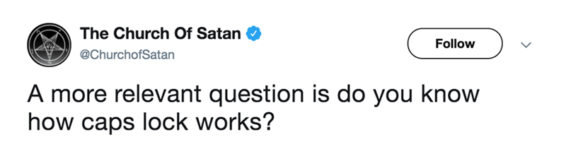 twitter post church of satan A more relevant question iss do you know how caps lock works?