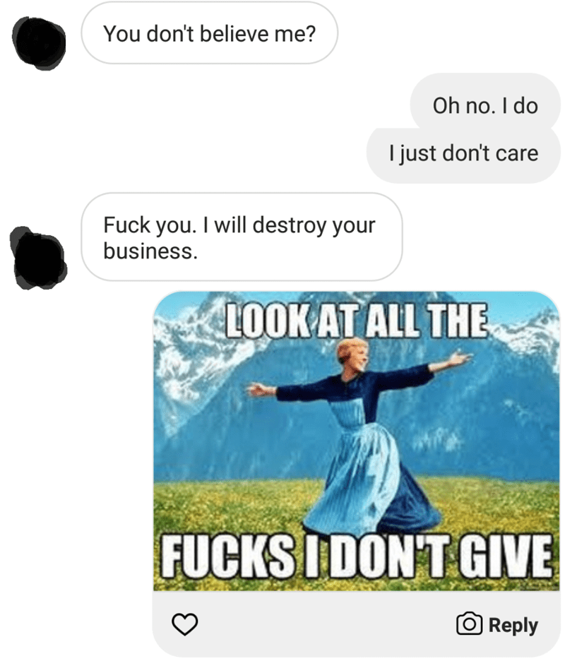messages about blanket You don't believe me? Oh no. I do I just don't care Fuck you. I will destroy your business LOOK AT ALL THE FUCKS IDONT GIVE O Reply