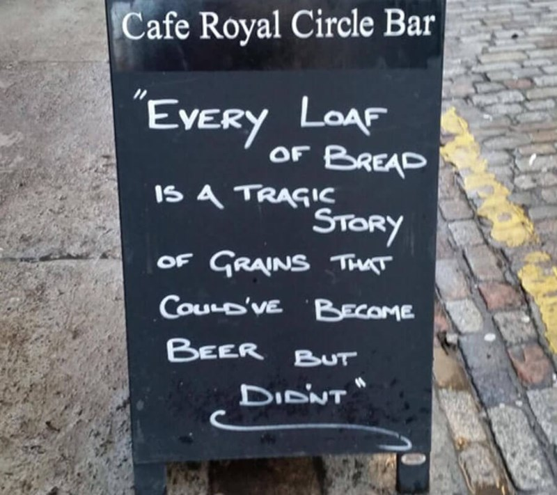 restaurant sign - Text - Cafe Royal Circle Bar EVERY LOAF OF BREAP IS A TRAGIC 'STORY OF GRAINS TT Courp've BECOME BEER BUT DIDNT