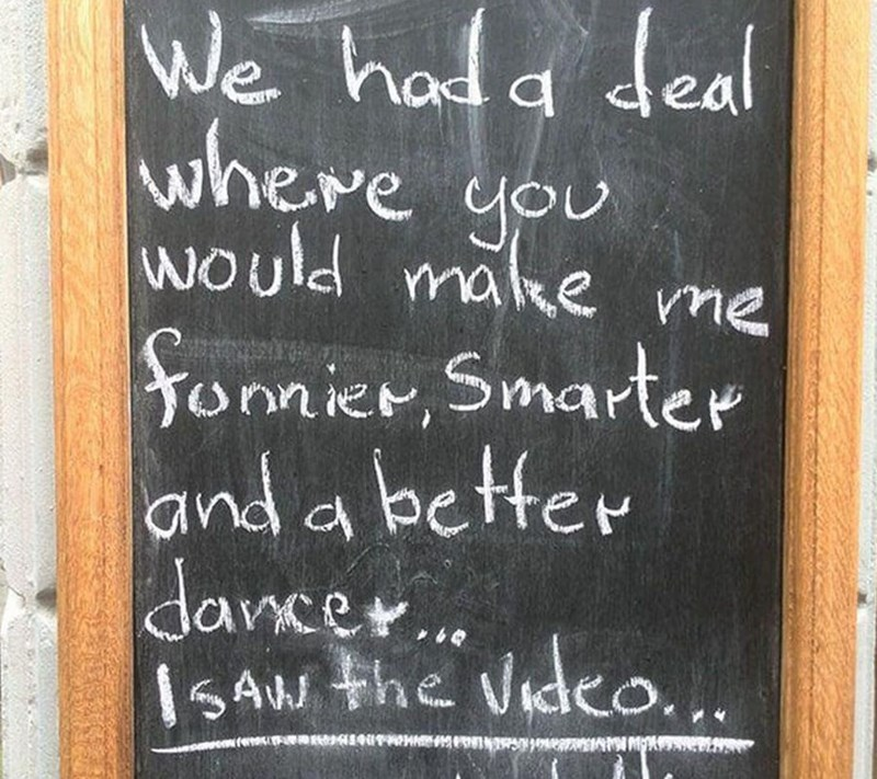 restaurant sign - Text - We hala deal where you would make me Yormicr, Smarter and a better dance... Is4W the vdeo... wM A