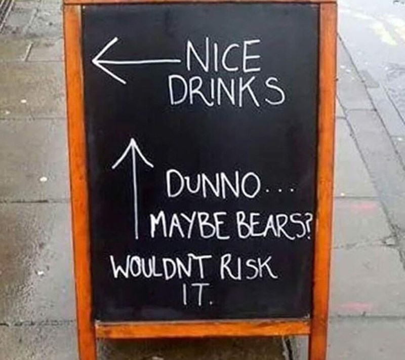 restaurant sign - Font - -NICE DRINKS DUNNO MAYBE BEARS WOULDNT RISK IT.