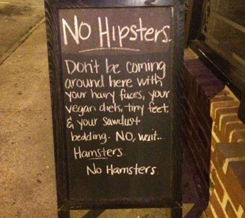 restaurant sign - Font - No Hupsters Dont be coming around here wit YoUr haury fuces, your veaan diets, tiny feet & Your Sawdust bedding. NO, wat.. Hamsters No Hamsters
