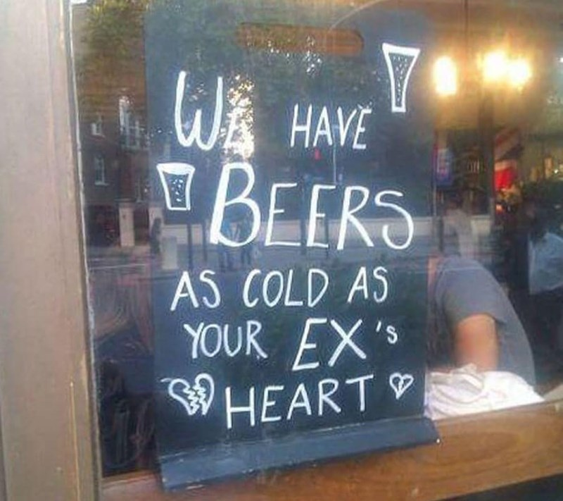 restaurant sign - Blackboard - Y WHAVE BEERS AS COLD AS YOUR EX'S HEART