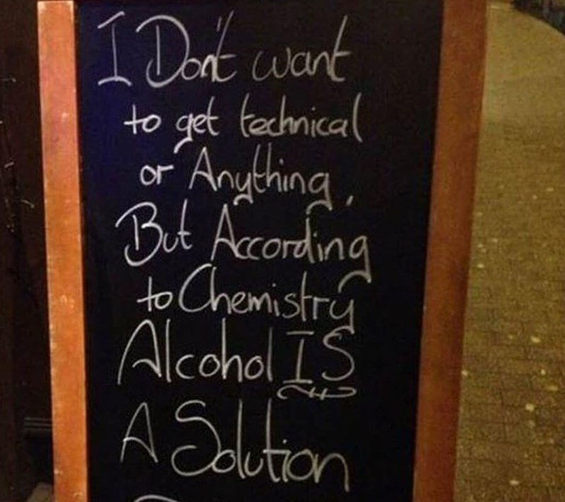 restaurant sign - Blackboard - 1Det wort get fechnical Anthing Bt Acording toChemistr Alcohal S ASlton to or