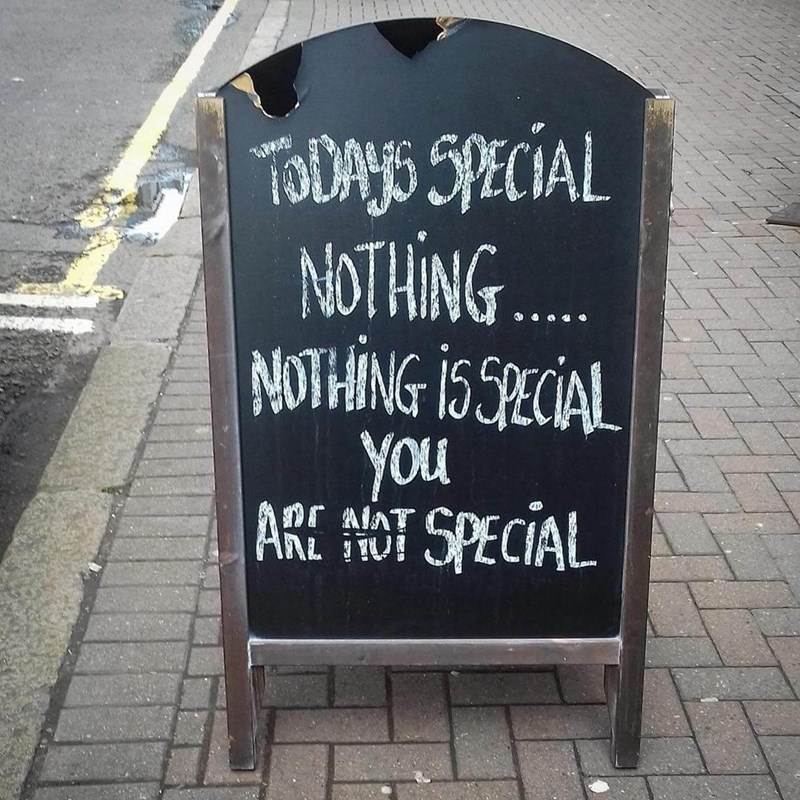 restaurant sign - Text - TODAYS SPECIAL NOTHING. NOTHING 1S SECIAL You ARE SPECIAL prAIAT