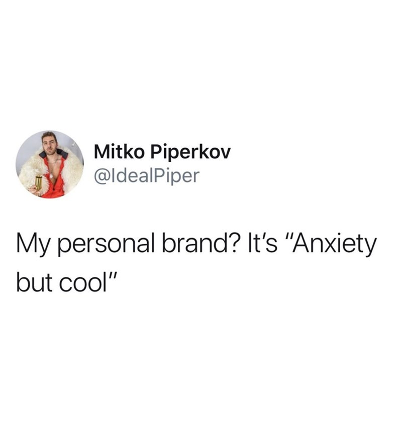"""meme - Text - Mitko Piperkov @ldealPiper My personal brand? It's """"Anxiety but cool"""""""