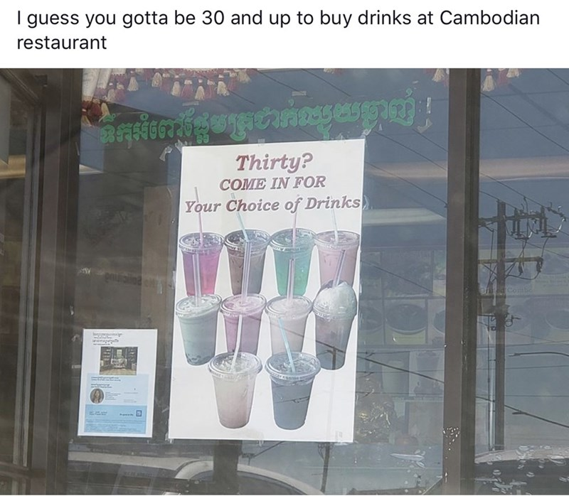 meme - Text - guess you gotta be 30 and up to buy drinks at Cambodian restaurant Thirty? COME IN FOR Your Choice of Drinks a Comba ietnaae