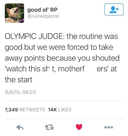 """Tweet that reads, """"Olympic judge: the routine was good but we were forced to take away points because you shouted 'watch this sh*t, motherf*ckers' at the start"""""""