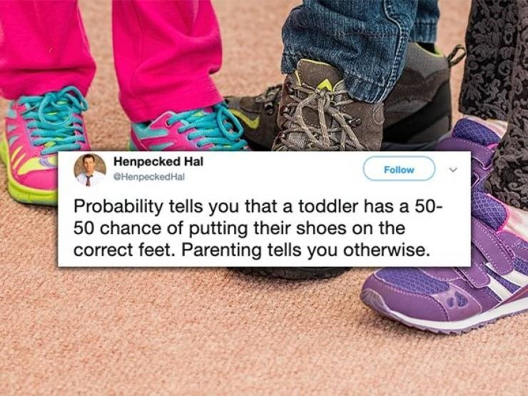 twitter post Probability tells you that a toddler has a 50- 50 chance of putting their shoes on the correct feet. Parenting tells you otherwise.