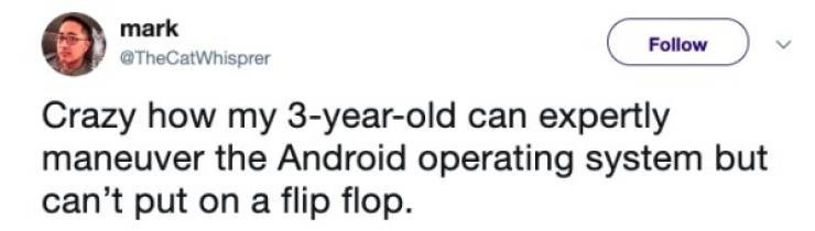 twitter post Crazy how my 3-year-old can expertly maneuver the Android operating system but can't put on a flip flop