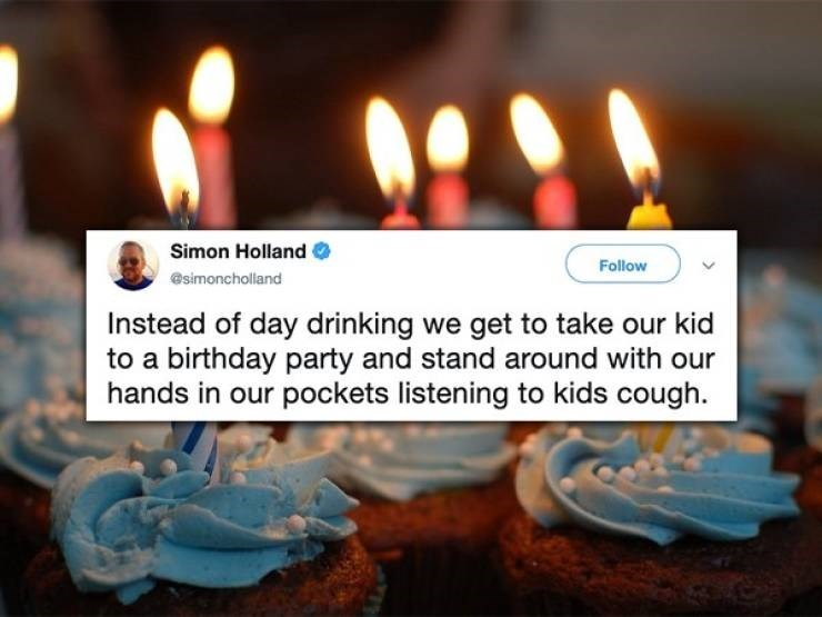 twitter post Instead of day drinking we get to take our kid to a birthday party and stand around with our hands in our pockets listening to kids cough