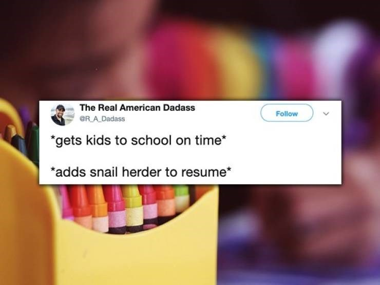 "twitter post ""gets kids to school on time* ""adds snail herder to resume*"