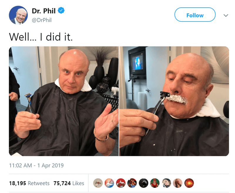 Nose - Dr. Phil Follow @DrPhil Wel... I did it 11:02 AM - 1 Apr 2019 18,195 Retweets 75,724 Likes