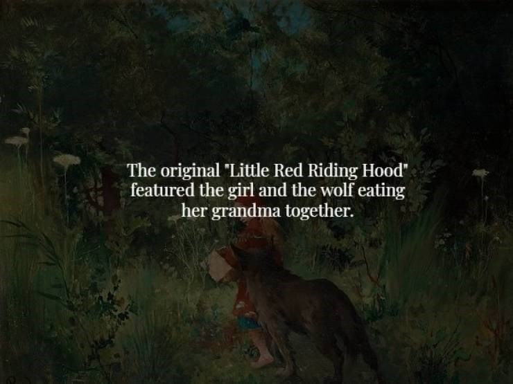 "Nature - The original ""Little Red Riding Hood featured the girl and the wolf eating her grandma together."