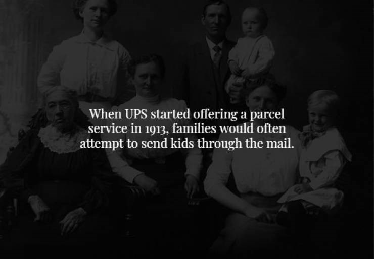 Black - When UPS started offering a parcel service in 1913, families would often attempt to send kids through the mail.