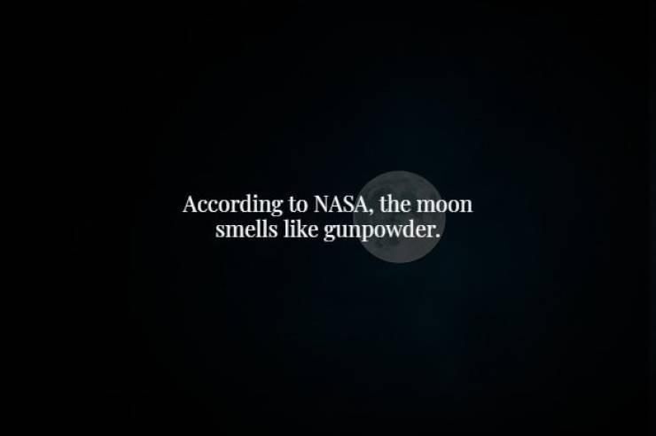Black - According to NASA, the moon smells like gunpowder.
