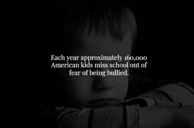 Black - Each year approximately 160,000 American kids miss school out of fear of being bullied.