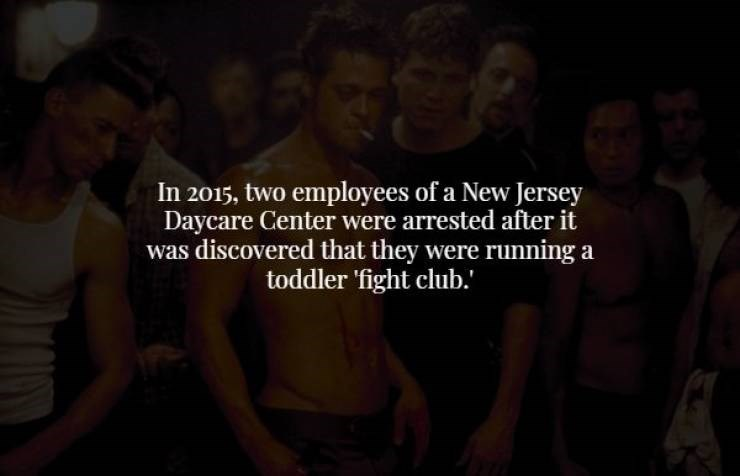 People - In 2015, two employees of a New Jersey Daycare Center were arrested after it was discovered that they were running a toddler 'fight club.