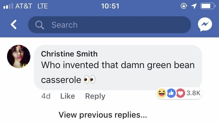 Text - AT&T LTE 10:51 < Q Search Christine Smith Who invented that damn green bean casserole 3.8K 4d Like Reply View previous replies...