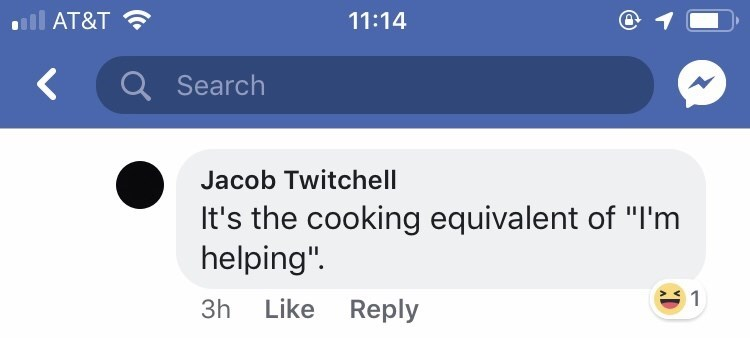 "Text - AT&T 11:14 Q Search Jacob Twitchell It's the cooking equivalent of ""I'm helping"" 1 Like Reply 3h"