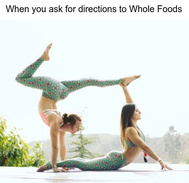 """Caption that reads, """"When you ask for directions to Whole Foods"""" above a pic of two women doing yoga"""