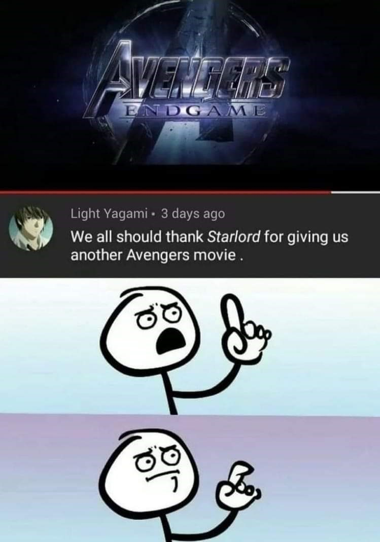 Cartoon - AVETICRE ENDGAME Light Yagami 3 days ago We all should thank Starlord for giving us another Avengers movie