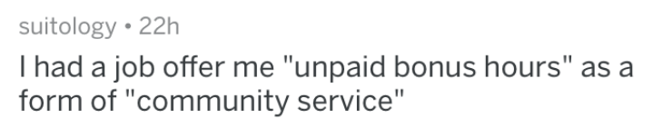 """Text - suitology 22h I had a job offer me """"unpaid bonus hours"""" as a form of """"community service"""""""