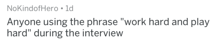 """Text - NoKindofHero 1d Anyone using the phrase """"work hard and play hard"""" during the interview"""
