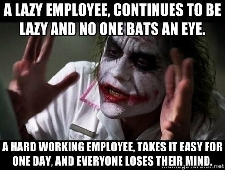 Photo caption - A LAZY EMPLOYEE, CONTINUES TO BE LAZY AND NO ONEBATS AN EYE. A HARD WORKING EMPLOYEE, TAKES IT EASY FOR ONE DAY, AND EVERYONE LOSES THEIR MIND. net g