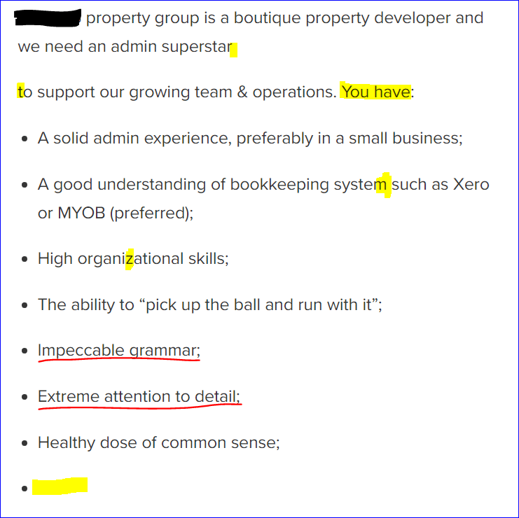 "Text - property group is a boutique property developer and we need an admin superstar to support our growing team & operations. You have: A solid admin experience, preferably in a small business; A good understanding of bookkeeping system such as Xero or MYOB (preferred); High organizational skills; The ability to ""pick up the ball and run with it""; Impeccable grammar; Extreme attention to detail; Healthy dose of common sense;"