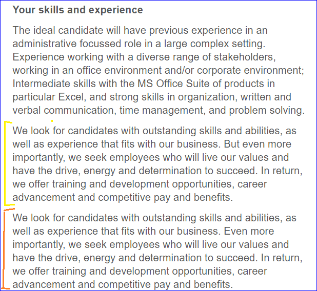 Text - Your skills and experience The ideal candidate will have previous experience in an administrative focussed role in a large complex setting. Experience working with a diverse range of stakeholders, working in an office environment and/or corporate environment; Intermediate skills with the MS Office Suite of products in particular Excel, and strong skills in organization, written and verbal communication, time management, and problem solving. We look for candidates with outstanding skills a