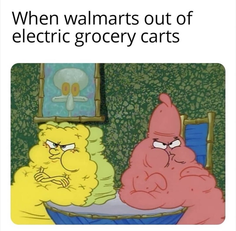 spongebob meme - Cartoon - When walmarts out of electric grocery carts