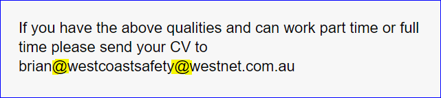 Text - If you have the above qualities and can work part time or full time please send your CV to brian@westcoastsafety@westnet.com.au