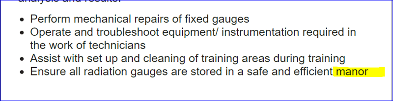 Text - Perform mechanical repairs of fixed gauges Operate and troubleshoot equipment/ instrumentation required in the work of technicians Assist with set up and cleaning of training areas during training Ensure all radiation gauges are stored in a safe and efficient manor