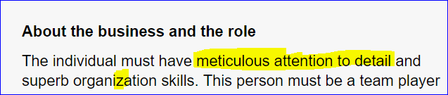 Text - About the business and the role The individual must have meticulous attention to detail and superb organization skills. This person must be a team player