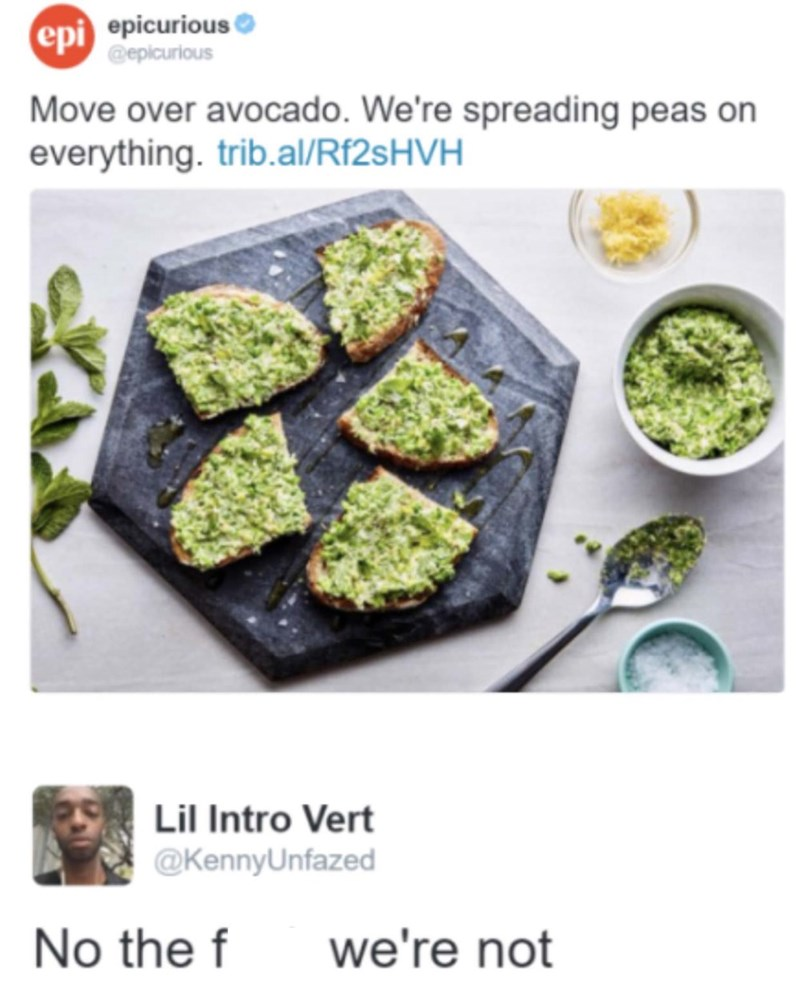 "Epicurious tweet that reads, ""Move over avocado. We're spreading peas on everything;"" someone replies below, ""No the f*ck we're not"""