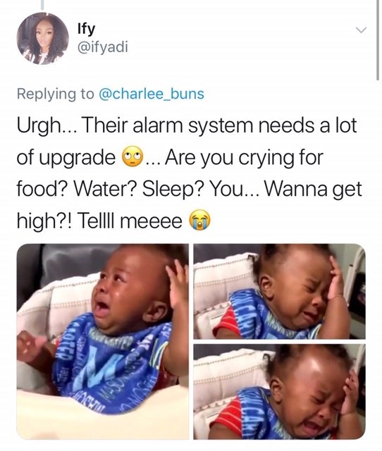 twitter post about newborn babies Urgh... Their alarm system needs a lot of upgrade.Are you crying for food? Water? Sleep? You... Wanna get high?! Telll meeee orofe UCAR