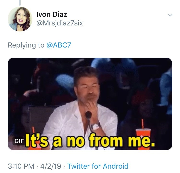 Text - Ivon Diaz @Mrsjdiaz7six Replying to @ABC7 It's a no from me GIF 3:10 PM 4/2/19 Twitter for Android