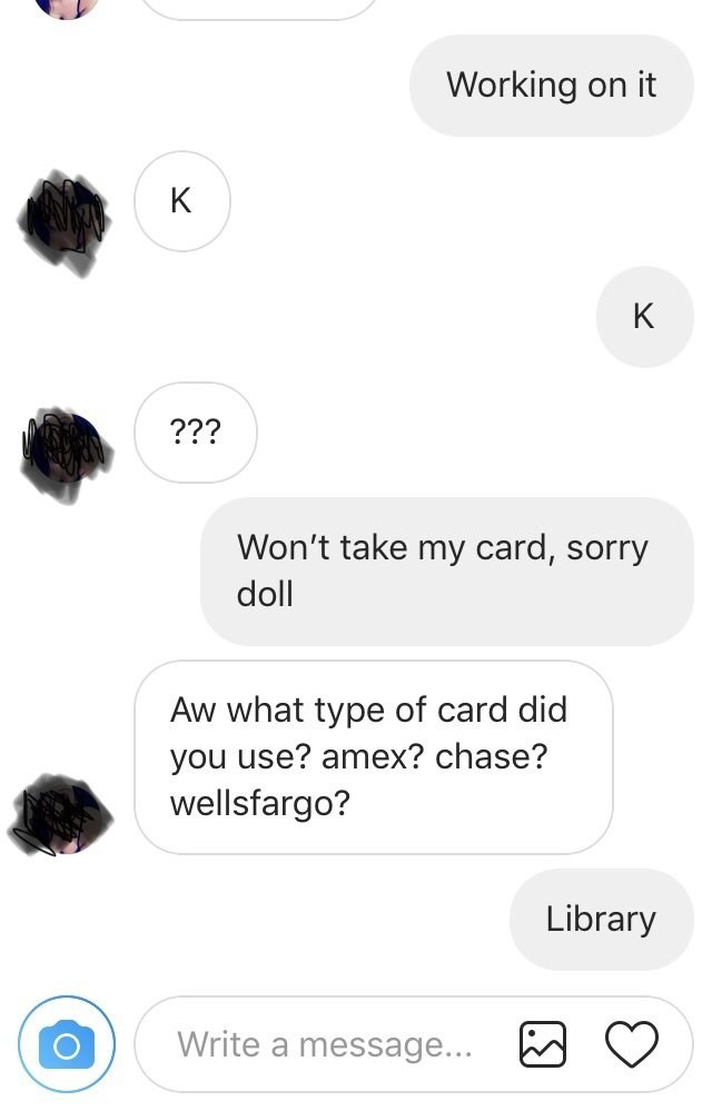 funny tinder - Text - Working on it K K ??? Won't take my card, sorry doll Aw what type of card did you use? amex? chase? wellsfargo? Library Write a message...