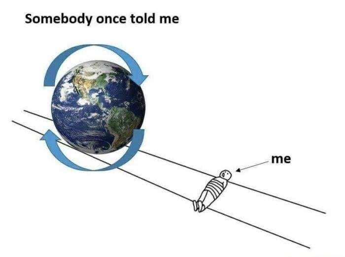music meme - Earth - Somebody once told me me