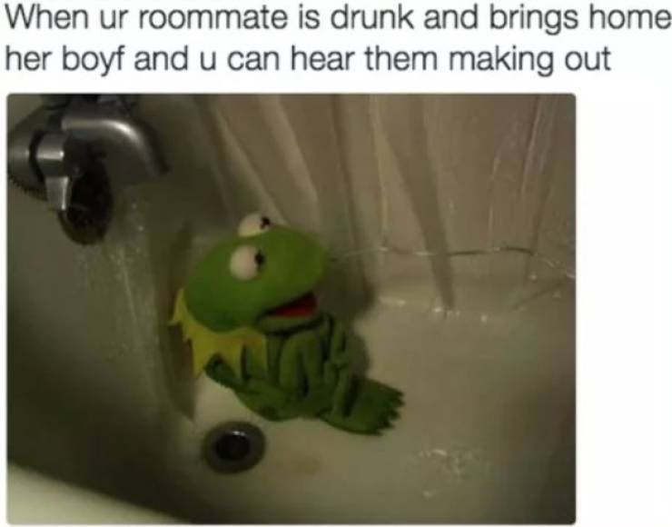 Green - When ur roommate is drunk and brings home her boyf and u can hear them making out