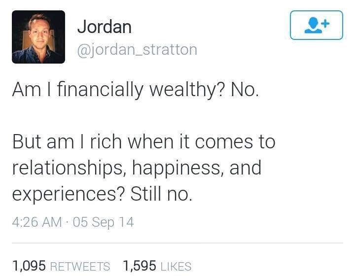 Text - + Jordan @jordan_stratton Am I financially wealthy? No. But am I rich when it comes to relationships, happiness, and experiences? Still no. 4:26 AM 05 Sep 14 1,095 RETWEETS 1,595 LIKES