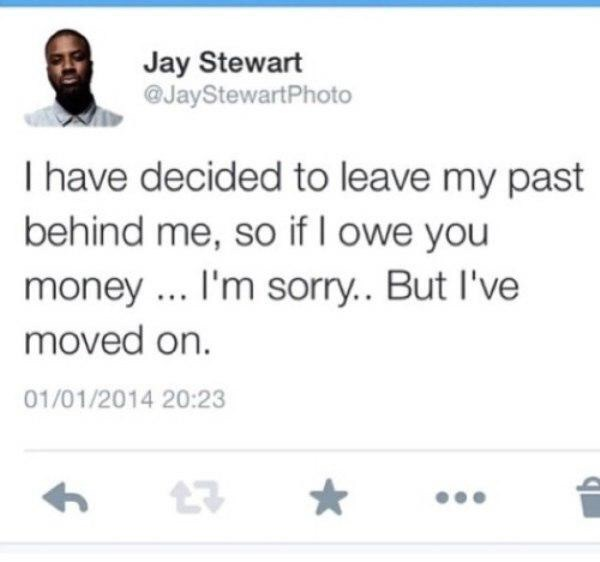 "Tweet that reads, ""I have decided to leave my past behind me, so if I owe you money...I'm sorry...but I've moved on"""